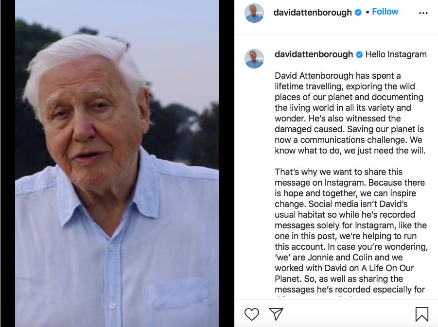 """David Attenborough - phát thanh viên, diễn viên  và nhà tự nhiên học nổi tiếng người Anh mất 4g 44 phút đạt 1 triệu người theo dõi vào ngày 4/9/2020. Năm nay, ông đã 95 tuổi, và có kinh nghiệm 60 năm dẫn dắt các chương trình về thiên nhiên, môi trường.   Ông cho biết dùng mạng xã hội để tiếp cận giới trẻ, đưa ra những cảnh báo về vấn đề môi trường. Trong bài đăng đầu tiên, ông viết: """"Tôi đã dành cả cuộc đời để đi du lịch, khám phá những nơi hoang dã trên hành tinh của chúng ta và ghi lại thế giới sống với tất cả sự đa dạng và kỳ thú. Tôi cũng đã chứng kiến những thiệt hại từ môi trường. Cứu hành tinh của chúng ta hiện là một thử thách về truyền thông. Chúng tôi biết phải làm gì. Chúng tôi chỉ cần ý chí. Đó là lý do tại sao chúng tôi muốn chia sẻ thông điệp này trên Instagram. Bởi vì có hy vọng và cùng nhau, chúng ta có thể truyền cảm hứng cho sự thay đổi"""". Có một số cộng sự cũng tham gia quản lý tài khoản này để nhận, trả lời những tin nhắn từ công chúng trên toàn cầu."""