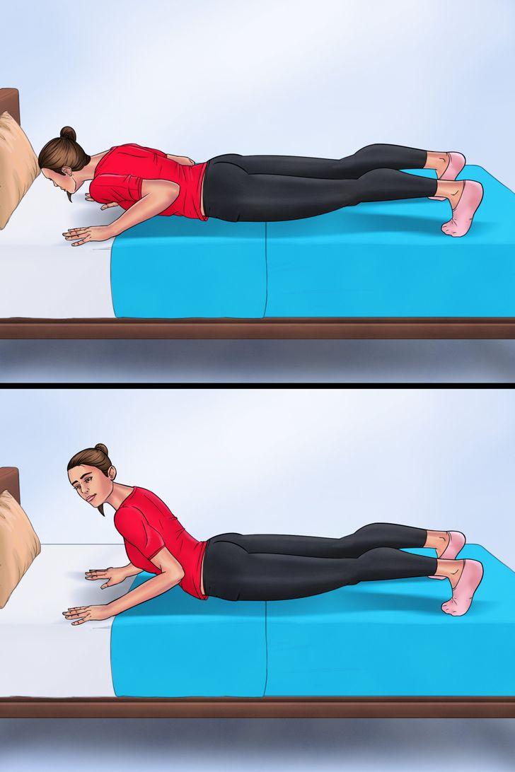 6. Chống đẩy nửa rắn hổ mang Nằm sấp xuống, hai tay co ở hai bên sườn.  Đẩy người lên cho đến khi bụng dưới của bạn cao hơn giường một chút.  Trở lại vị trí ban đầu. Lặp lại 15 lần.