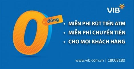 VIB miễn vô điều kiện phí rút tiền và chuyển tiền cho khách hàng