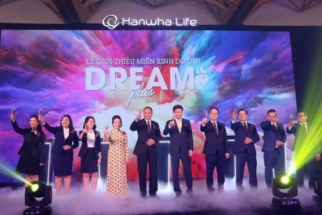 Hanwha Life Việt Nam giới thiệu Dream Plus – Đơn vị kinh doanh mới và độc đáo trên thị trường bảo hiểm nhân thọ Việt Nam