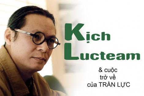Kịch Lucteam & cuộc trở về của Trần Lực
