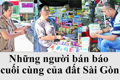 Những người bán báo cuối cùng của đất Sài Gòn