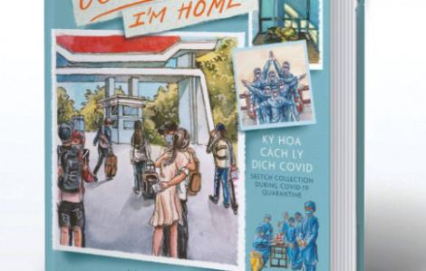 """""""Con đã về nhà, I'm Home"""": Sách ký họa từ khu cách ly gây quỹ từ thiện"""