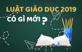 Infographic: Luật Giáo dục 2019 có gì mới?