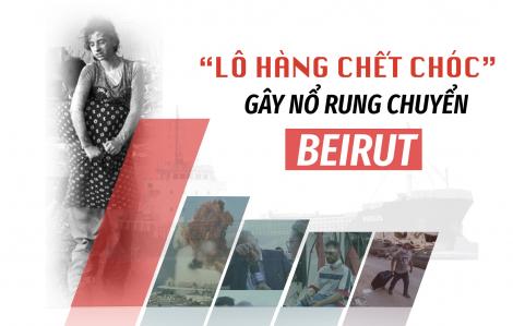 """Hé lộ về """"lô hàng chết chóc"""" gây nổ rung chuyển Beirut"""