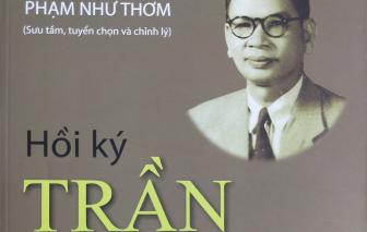Hồi ký Trần Huy Liệu: Tư liệu quý về một giai đoạn, một cuộc đời