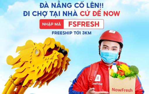 """""""NOW"""" triển khai """"đi chợ hộ"""" miễn phí giao hàng đến 3km tại Đà Nẵng"""