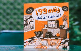 """""""199 mấy - Hồi ấy làm gì?"""": Cuốn sách gợi nhớ thương"""