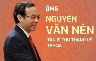 Infographic: Quá trình công tác của tân Bí thư Thành uỷ TPHCM Nguyễn Văn Nên