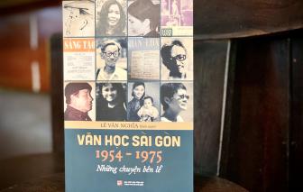 """Nhà văn Lê Văn Nghĩa tiết lộ """"chuyện bên lề"""" văn học Sài Gòn trước 1975"""