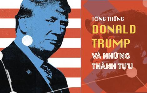 Những thành tựu của Tổng thống Donald Trump trong nhiệm kỳ đầy biến động