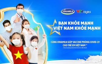 """Vinamilk khởi động chiến dịch """"Bạn khỏe mạnh, Việt Nam khỏe mạnh"""" với hoạt động góp vắc-xin phòng COVID-19 cho trẻ em"""
