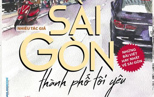 Ân tình Sài Gòn: Nguồn cảm xúc không bao giờ cạn