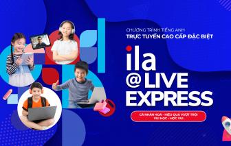 ILA ra mắt chương trình - ILA@Live Express