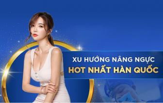 Xu hướng nâng ngực siêu hot Hàn Quốc năm 2021