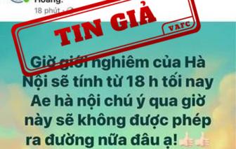 """Tin """"giờ giới nghiêm của Hà Nội tính từ 18h tối nay"""" là tin giả"""